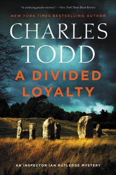 A divided loyalty : an Inspector Ian Rutledge mystery Charles Todd.