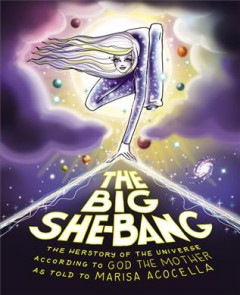 The big she-bang : the herstory of the universe according to God the Mother as told to Marisa Acocella