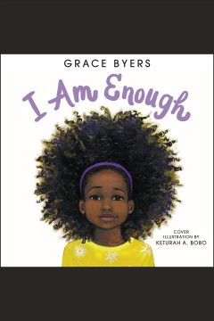 I Am Enough [electronic resource] / Grace Byers.