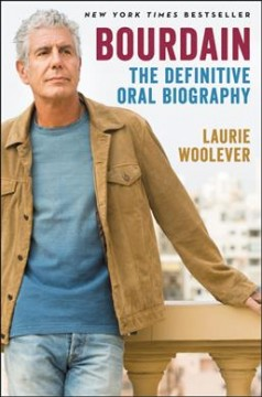 Bourdain the definitive oral biography / Laurie Woolever