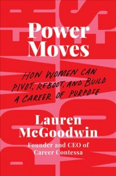 Power moves : how women can pivot, reboot, and build a career of purpose