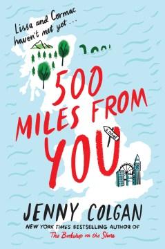 500 miles from you a novel / Jenny Colgan.