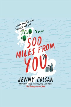 500 miles from you [electronic resource] : a novel / Jenny Colgan.