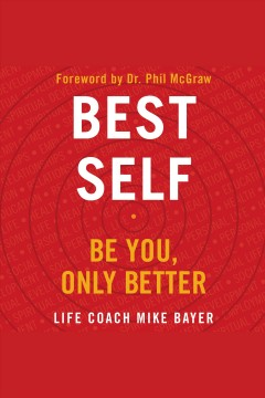 Best self [electronic resource] : Be You, Only Better / Mike Bayer