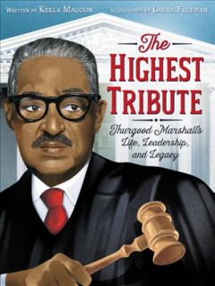 The Highest Tribute : Thurgood Marshall's Life, Leadership, and Legacy