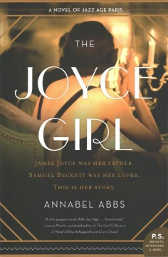 The Joyce girl : a novel of Jazz Age Paris / Annabel Abbs.