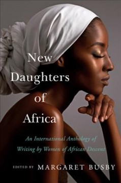 New daughters of Africa : an international anthology of writing by women of African descent / edited by Margaret Busby.