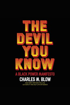 The devil you know [electronic resource] : a Black power manifesto / Charles M. Blow
