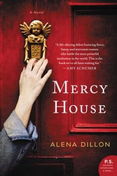 Mercy House : a novel Alena Dillon.