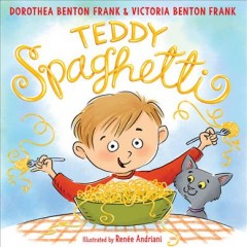 Teddy Spaghetti / written by Dorothea Benton Frank and Victoria Benton Frank ; illustrated by Renée Andriani.