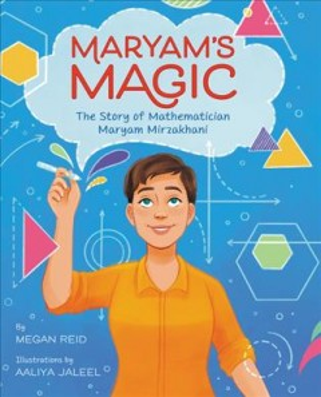 Maryam's Magic : The Story of Mathematician Maryam Mirzakhani
