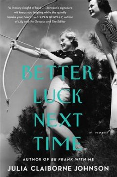Better luck next time : a novel / Julia Claiborne Johnson.