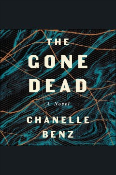 The gone dead : a novel [electronic resource] / Chanelle Benz.