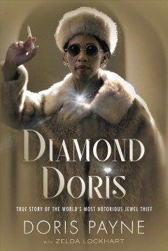 Diamond Doris : the true story of the world's most notorious jewel thief Doris Payne with Zelda Lockhart.