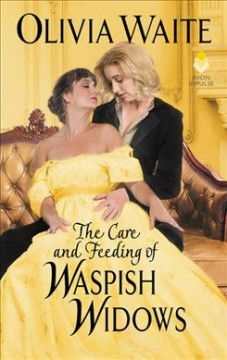 The care and feeding of waspish widows / Olivia Waite.