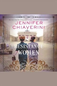 Resistance women : a novel [electronic resource] / Jennifer Chiaverini.