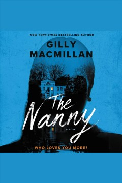 The nanny [electronic resource] : A Novel / Gilly MacMillan