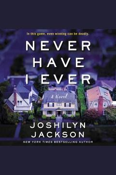 Never have I ever : a novel [electronic resource] / Joshilyn Jackson.