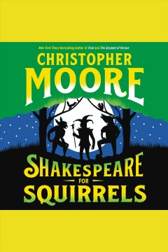 Shakespeare for squirrels [electronic resource] : A Novel / Christopher Moore