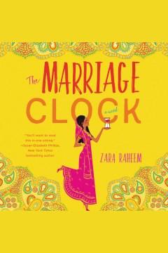 The marriage clock : a novel [electronic resource] / Zara Raheem.