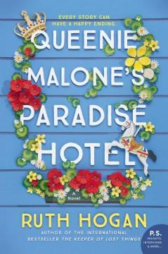 Queenie malone's paradise hotel a novel / Ruth Hogan