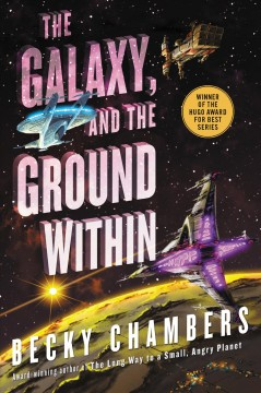The galaxy, and the ground within A Novel / Becky Chambers