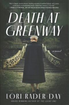 Death at Greenway : a novel / Lori Rader-Day.