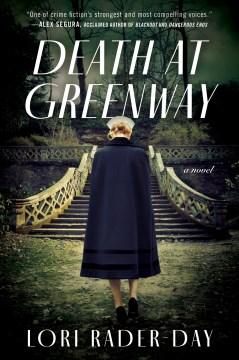 Death at greenway a novel / Lori Rader-Day.