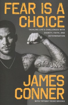 Fear is a choice : tackling life's challenges with dignity, faith, and determination / James Conner ; with Tiffany Yecke Brooks.