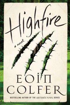 Highfire a novel / Eoin Colfer