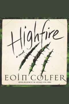 Highfire [electronic resource] : a novel / Eoin Colfer