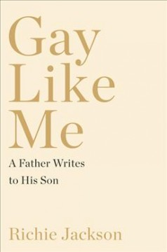 Gay like me : a father writes to his son