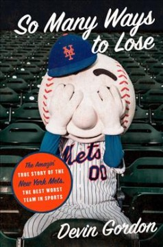So Many Ways to Lose : The Amazin' True Story of the New York Metsاthe Best Worst Team in Sports