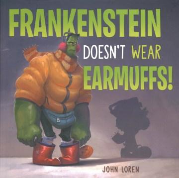 Frankenstein doesn't wear earmuffs! / John Loren.