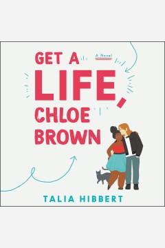 Get a life, Chloe Brown : a novel [electronic resource] / Talia Hibbert.