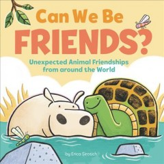 Can We Be Friends? : Unexpected Animal Friendships from Around the World