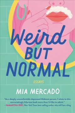 Weird but normal : essays / Mia Mercado.