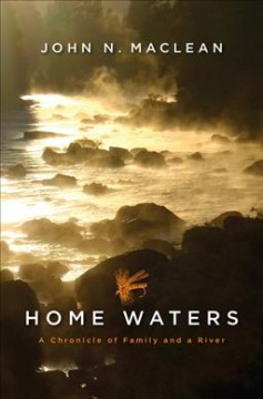 Home waters : a chronicle of family and a river