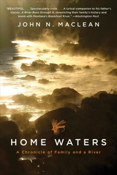 Home waters a chronicle of family and a river / John N. Maclean ; wood engravings by Wesley W. Bates.