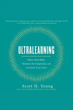 Ultralearning : master hard skills, outsmart the competition, and accelerate your career [electronic resource] / Scott H. Young.