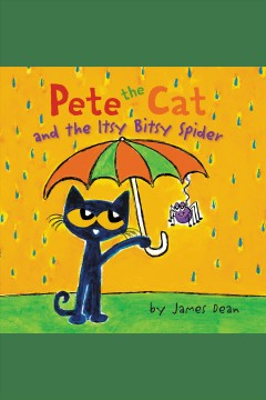 Pete the cat and the itsy bitsy spider [electronic resource].