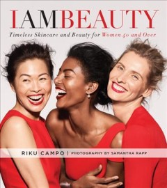 I am beauty : timeless skincare and beauty for women 40 and over