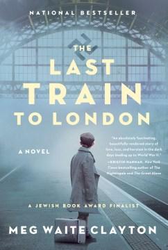 The last train to London : a novel Meg Waite Clayton.