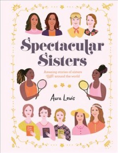 Spectacular Sisters : Amazing Stories of Sisters from Around the World