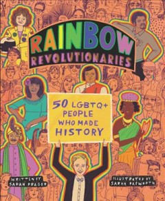 Rainbow Revolutionaries : Fifty Lgbtq+ People Who Made History