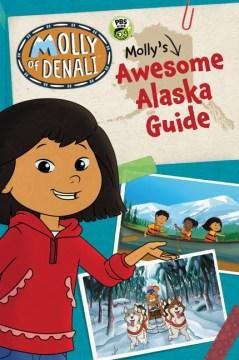 Molly of Denali : Molly's Awesome Alaska Guide