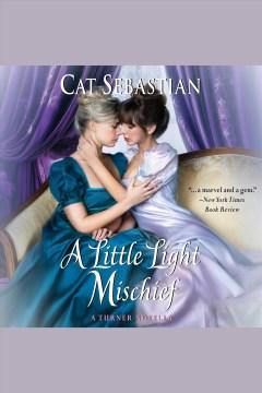 A Little Light Mischief : A Turner Novella [electronic resource] / Cat Sebastian.