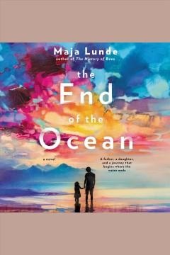 The end of the ocean [electronic resource] : a novel / Maja Lunde ; translated by Diane Oatley.