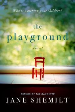 The playground : a novel / Jane Shemilt.