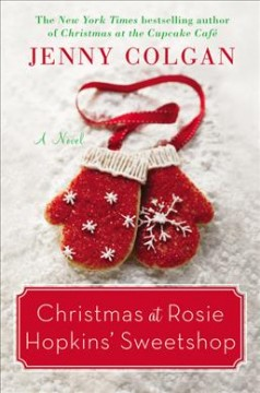 Christmas at Rosie Hopkins' sweetshop : a novel / Jenny Colgan.